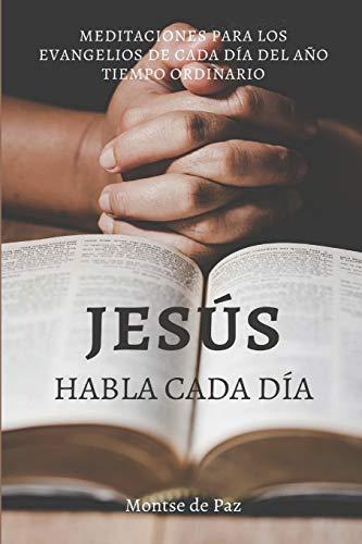 Jesús habla cada día: Meditaciones para los evangelios de todos los días del año - Tiempo ordinario