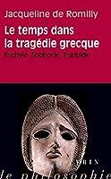 Le Temps Dans La Tragedie Grecque: Eschyle, Sophocle, Euripide (Essais D'art De De Philosophie - Poche)