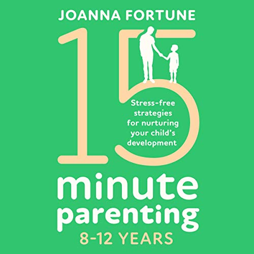 15-Minute Parenting 8-12 Years: Stress-Free Strategies for Nurturing Your Child's Development cover art