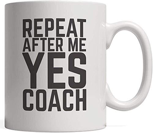 Wiederholen Sie nach mir Ja Trainer Tasse Cool Funny Coaching Sport Präsentieren Idee für Baseball Fußball Basketball Fußball Softball Was auch immer Sporttrainer! Mit dem Sprichwort Lehrerübungswitz
