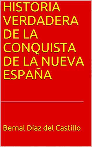 HISTORIA VERDADERA DE LA CONQUISTA DE LA NUEVA ESPAÑA eBook: Díaz del Castillo, Bernal, González, M J: Amazon.es: Tienda Kindle