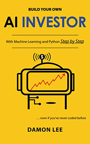Build Your Own AI Investor : With Machine Learning and Python, Step by Step