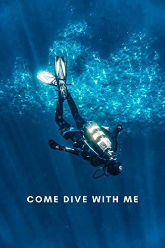 Come Dive With Me: Scuba Diving Log book for Amateurs to Professionals Divers, Dive Journal for Training, Simple And Easy Scuba Diving LogBook