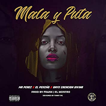 Mala y Puta (feat. Mr. Perez & Onyx Creacion Divina)