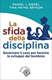 La sfida della disciplina: Governare il caos per favorire lo sviluppo del bambino (Italian Edition)