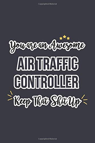 You are an awesome Air Traffic Controller Keep that shit up: Blank Lined Journal Notebook for An Air