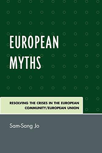 European Myths: Resolving the Crises in the European Community/European Union