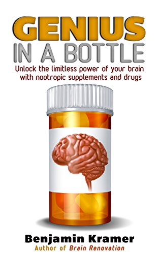 Genius in a Bottle - Unlock the limitless power of your brain with nootropic supplements and drugs