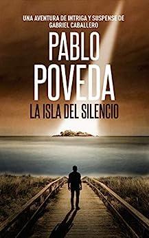 La Isla del Silencio: Una aventura de intriga y suspense de Gabriel Caballero (Series detective privado crimen y misterio nº 1) (Spanish Edition) by [Pablo Poveda]