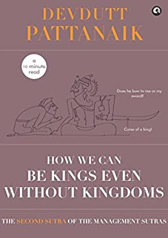 How we can be Kings even without Kingdoms (Management Sutras Book 2) by [Devdutt Pattanaik]