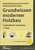 Grundwissen moderner Holzbau: Praxishandbuch für den Zimmerer