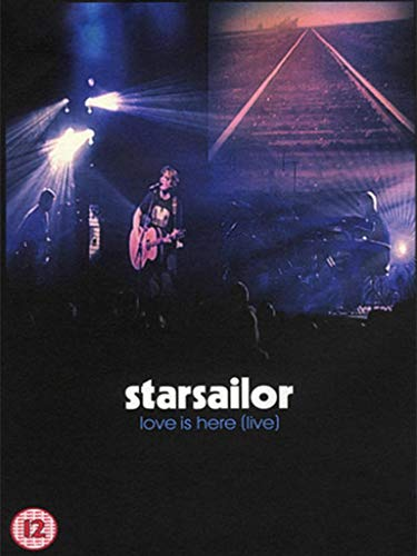 Starsailor - Love is Here: Live