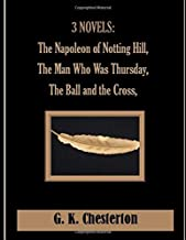 3  NOVELS: The Napoleon of Notting Hill, The Man Who Was Thursday, The Ball and the Cross,