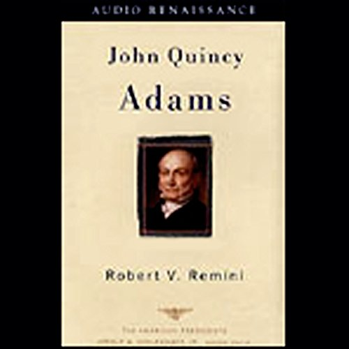 John Quincy Adams                   By:                                                                                                                                 Robert V. Remini                               Narrated by:                                                                                                                                 Ira Claffey                      Length: 6 hrs and 2 mins     47 ratings     Overall 3.9