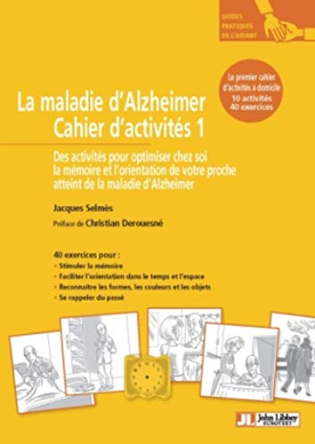 La maladie d'Alzheimer Cahier d'activités 1: Des activités pour optimiser chez soi la mémoire et l'orientation de votre proche atteint de la maladie d'Alzheimer. 10 activités, 40 exercices.