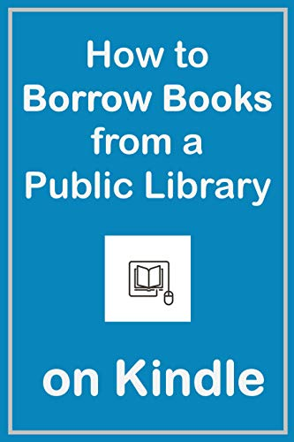 How to Borrow Books from a Public Library on Kindle: A Complete Guide with...