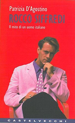 Rocco Siffredi. Il mito di un uomo italiano