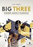 Big Three: Federer, Nadal y Djokovic. La Mayor rivalidad de la historia del deporte...