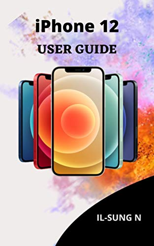 iPHONE 12 USER GUIDE: Step by step quick instruction manual and user guide for iPhone 12 and iPhone 12 mini for beginners and newbies and seniors. (English Edition)