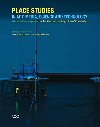 Place Studies in Art, Media, Science and Technology: Historical Investigations on the Sites and the Migration of Knowledge