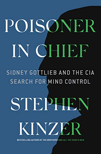 Poisoner in Chief: Sidney Gottlieb and the CIA Search for Mind Control (English Edition)