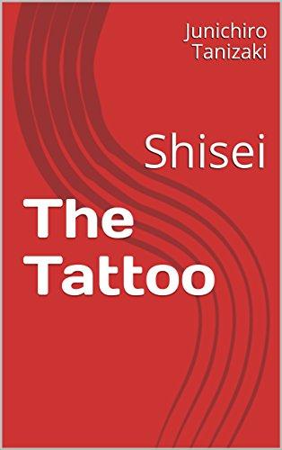The Tattoo: Shisei (Tanizaki Short Story Book 1) (English Edition)