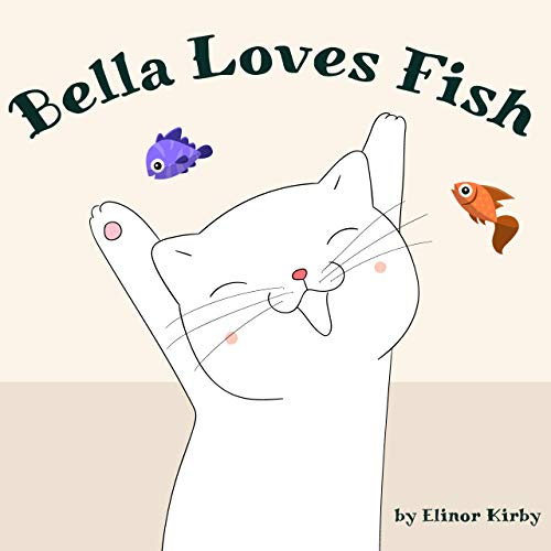 Bella Loves Fish: Cat Book for kids age 2-6 years old (Bella The Cat 1) (English Edition)