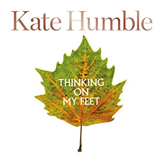 Thinking on My Feet     The Small Joy of Putting One Foot in Front of Another              By:                                                                                                                                 Kate Humble                               Narrated by:                                                                                                                                 Kate Humble                      Length: 8 hrs and 53 mins     43 ratings     Overall 4.7