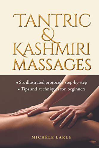 TANTRIC & KASHMIRI MASSAGES: Six illustrated protocols step-by-step, Tips and techniques for beginners