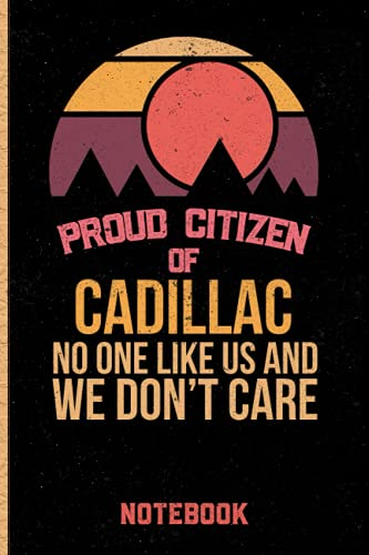 Proud Citizen Of Cadillac No One Like Us And We Don\'t Care Notebook: Gift Idea For Cadillac citizens Lined Diary Notebook or Journal Vintage Beautiful Cover