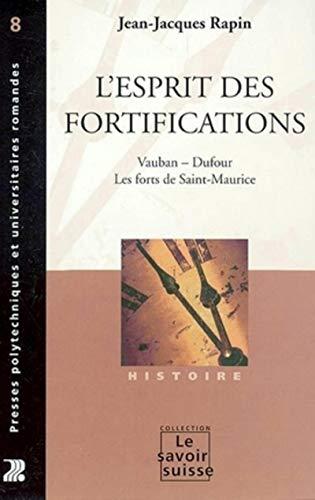 L'Esprit des fortifications : Vauban - Dufour - Les Forts de Saint-Maurice
