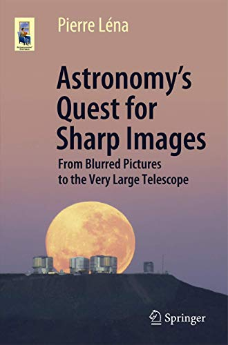 Astronomy's Quest for Sharp Images: From Blurred Pictures to the Very Large Telescope (Astronomers' Universe)