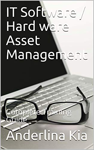 IT Software / Hard ware Asset Management : Complete Training Gu