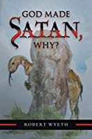 God Made Satan, Why?