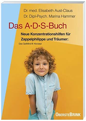 Das ADS-Buch: Neue Konzentrationshilfen für Zappelphilippe und Träumer: Das Optimind®-Konzept: Neue Konzentrationshilfen für Zappelphilippe und ... für Eltern, Lehrer, Therapeuten
