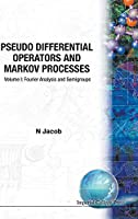 Pseudo Differential Operators & Markov Processes: Fourier Analysis and Semigroups