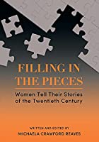 Filling in the Pieces: Women Tell Their Stories of the Twentieth Century