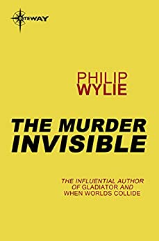 The Murderer Invisible by [Philip Wylie]