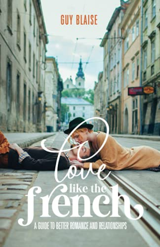 Compare Textbook Prices for Love Like the French: A Guide to Better Romance and Relationships  ISBN 9780578805931 by Blaise, Guy