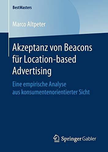 Akzeptanz von Beacons für Location-based Advertising: Eine empirische Analyse aus konsumentenorientierter Sicht (BestMasters)
