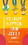 The Adventures of Peanut, Butter and Jelly: Part 1 (The Adventures of Peanut Butter and Jelly)