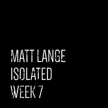 Isolated: Week 7