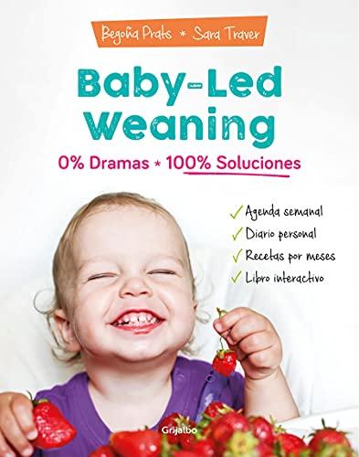 Baby-led weaning: 0% dramas, 100% soluciones: 0% dramas, 100% soluciones/ Zero Dramas, Hundreds of Solutions (Embarazo, bebé y crianza)