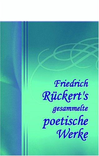 Friedrich Rückert's gesammelte poetische Werke: Band I