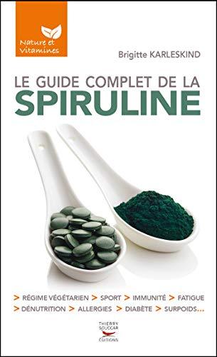Le guide complet de la spiruline (Nature & vitamines) (French Edition)