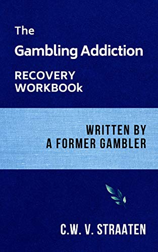 Compare Textbook Prices for The Gambling Addiction Recovery Workbook: Written by a Former Gambler Gambling Addiction Books  ISBN 9781520767833 by V. Straaten, C.W.