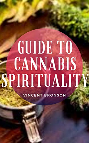 Guide to Cannabis Spirituality: The main spiritual uses of marijuana are no doubt related to its psychoactive compound. (English Edition)