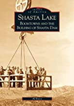 Shasta Lake: Boomtowns and the Building of Shasta Dam (Images of America: California)