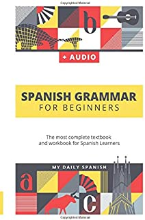 Spanish Grammar For Beginners: The most complete textbook and workbook for Spanish Learners