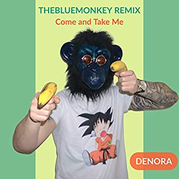 Come and Take Me (Thebluemonkey Remix)